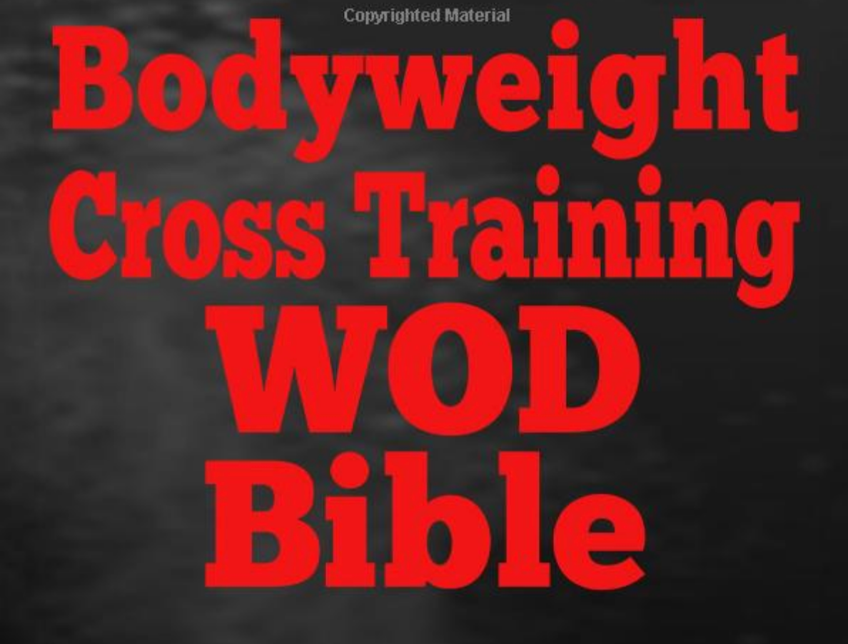 Bodyweight Cross Training WOD Bible: 220 Travel Friendly Home Workouts - Everyday Crosstrain