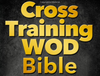 Cross Training WOD Bible: 555 Workouts from Beginner to Ballistic - Best Seller - Everyday Crosstrain