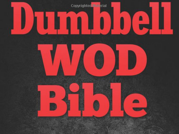 Dumbbell WOD Bible: Dumbbell Workouts & WODs To Increase Your Strength - Everyday Crosstrain