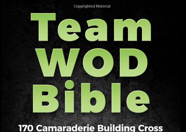 Team WOD Bible: 170 Camaraderie Building Cross Training Workouts To Build - Everyday Crosstrain