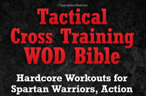 Tactical Cross Training WOD Bible: Hardcore Workouts for Spartan Warriors - Everyday Crosstrain