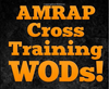 AMRAP Cross Training WODs! 100 Convenient Workouts to Build a Healthy Strong - Everyday Crosstrain