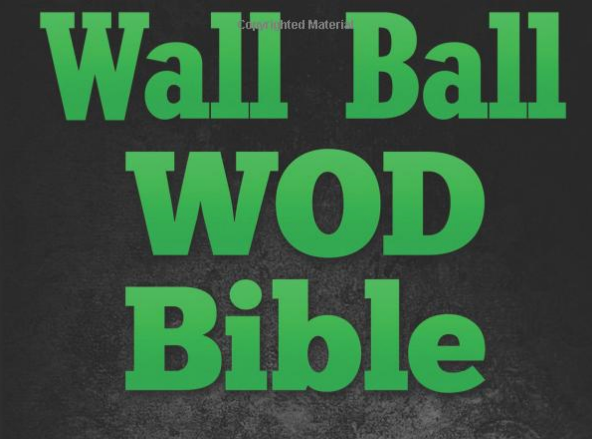 Wall Ball WOD Bible: Wall Ball Cross Training Workouts To Increase Your Strength - Everyday Crosstrain