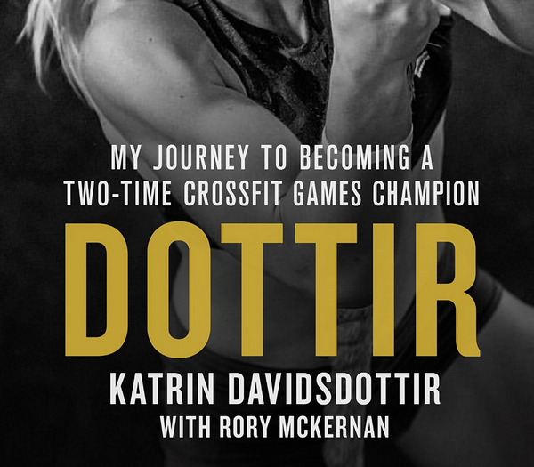 Dottir: My Journey to Becoming a Two-Time CrossFit Games Champion - Bestseller! - Everyday Crosstrain