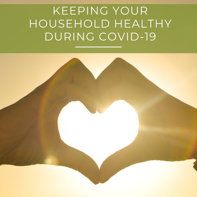 Easy Tips for Keeping Your Household Healthy During COVID-19