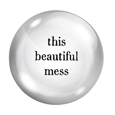 "Paperweight   ""This Beautiful Mess"""