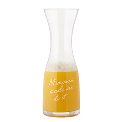 "Glass Carafe ""Mimosas Made Me Do It"""