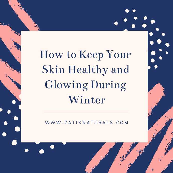 How to Keep Your Skin Healthy and Glowing During Winter