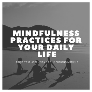 Mindfulness Practices for Your Daily Life