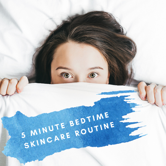 Your 5 Minute Skincare Routine for Bedtime