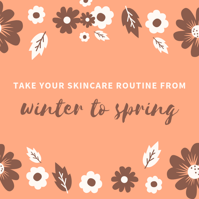 Transition Your Skin Care Routine From Winter to Spring