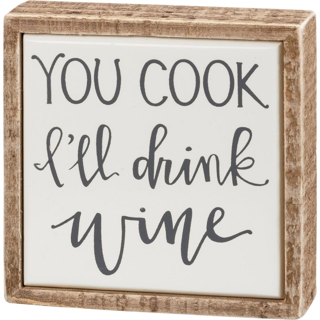 """You Cook, I'll Drink Wine"" Box Sign"