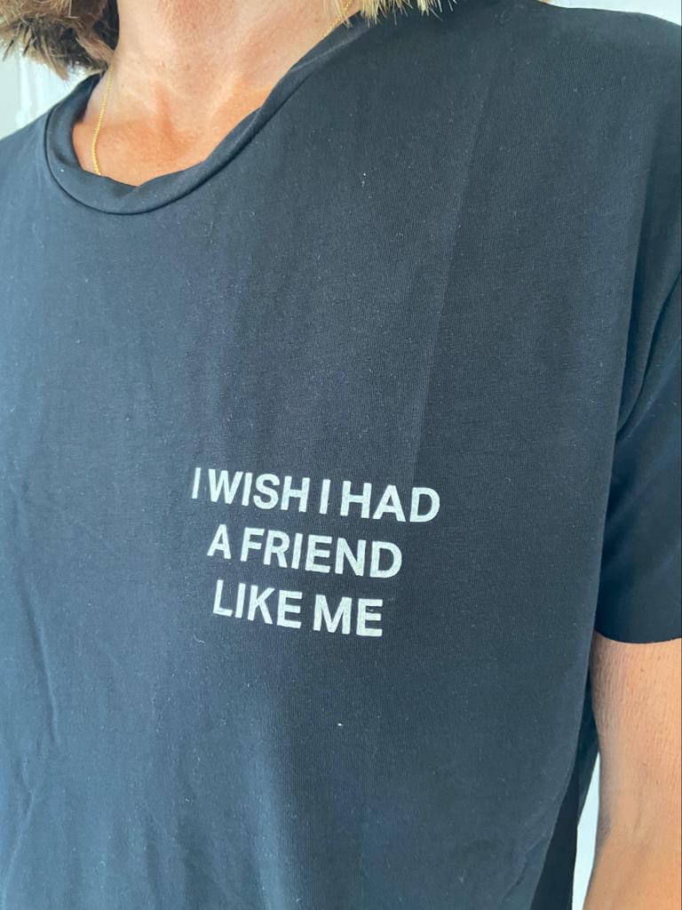DTM I wish I had friend like me in tee in black