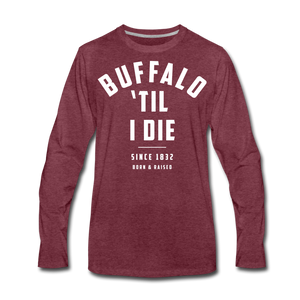 Men's 'Til I Die Premium Long Sleeve T-Shirt - heather burgundy