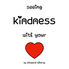 Seeing Kindness with your Heart Book