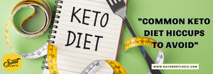 Common Keto Diet Hiccups to Avoid