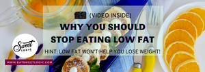 Stop Eating Low Fat!