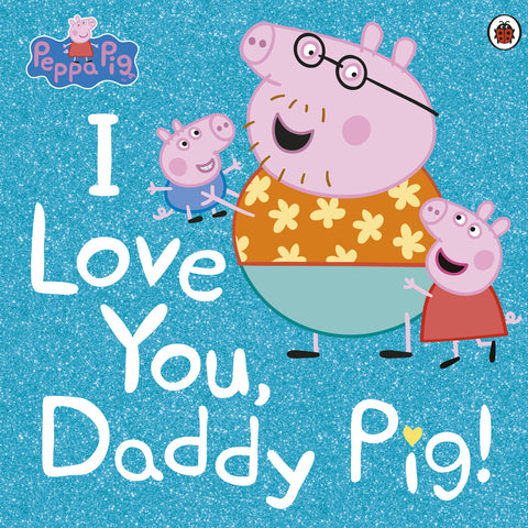 Peppa Pig I Love You, Daddy Pig