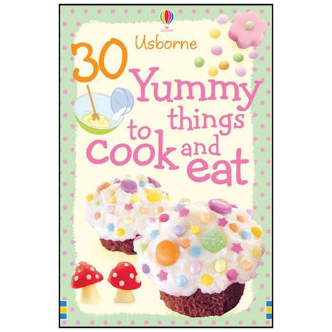 Usborne - 30 Yummy Things to Cook and Eat
