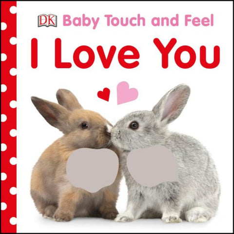 Dk Books Baby Touch and Feel I Love You