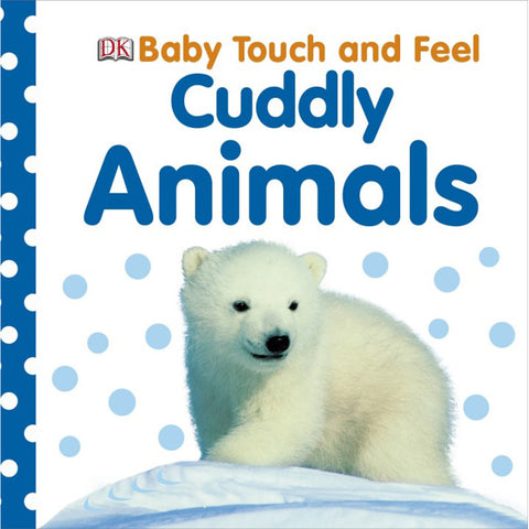 DK Books - Baby Touch and Feel Cuddly Animals