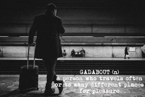 Gadabout (n) a person who travels often or to many different places for pleasure