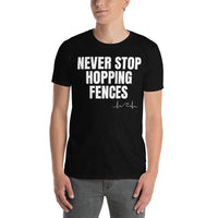 Never Stop Hopping Fences Unisex T-shirt