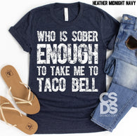 Who is sober enough to take me to Taco Bell | Adult | Screen Print