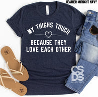 My Thighs Touch because they love each other | Adult | Screen Print