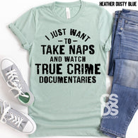 I just want to take naps and watch true crime documentaries | Adult | Screen Print