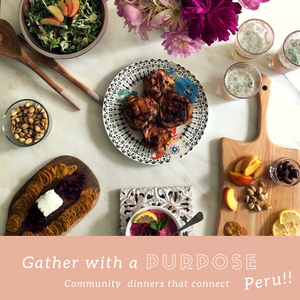 Gather with Purpose: Peru culture, cuisine, history and fun facts!