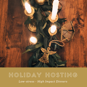 Holiday Hosting: Low stress, impactful dinners made easy!