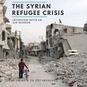 The Syrian Refugee Crisis - What can you do
