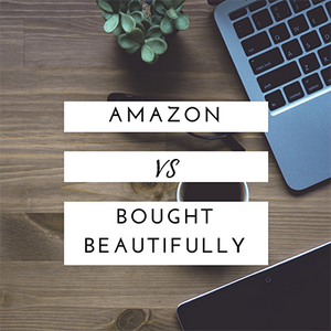 Amazon Vs. Bought Beautifully…Why choose us?
