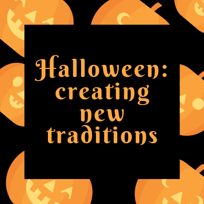 Halloween - Creating New Traditions
