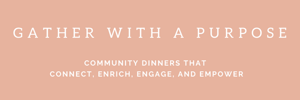 Gather with a Purpose - Host a Community Dinner