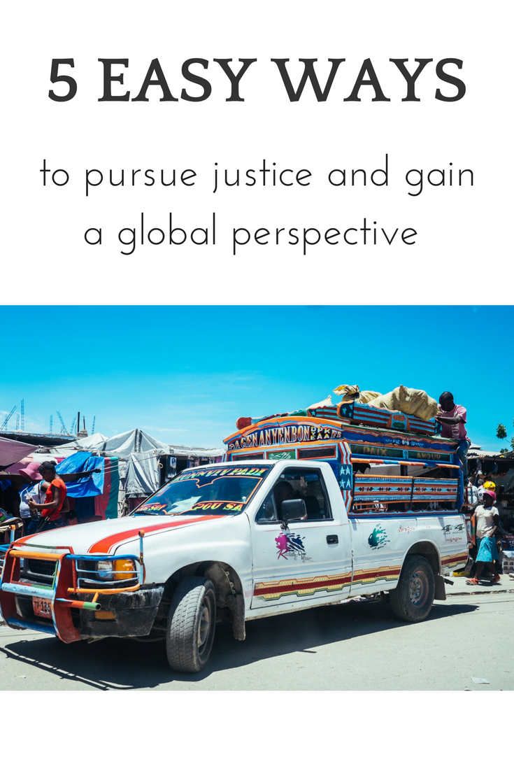 5 easy ways to pursue justice and gain a global perspective