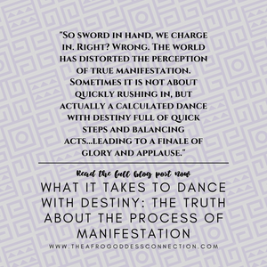 What IT Takes to Dance with Destiny: The Truth About the Process of Manifestation