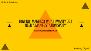 How do I manifest what I want? Do I need a manifestation spot?