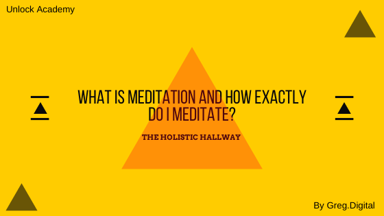 What is meditation and how exactly do I meditate?