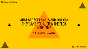 What are Soft Skills and how can they land you a job in the tech industry?