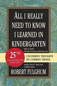 All I Really Need To Know Learned In Kindergarten: Uncommon Thoughts On Common Things Book