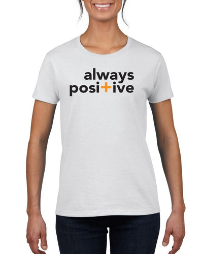 Always Positive Womens Tee T-Shirts