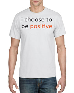 I Choose To Be Positive Mens Tee T-Shirts