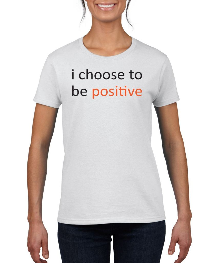 I Choose To Be Positive Womens Tee T-Shirts