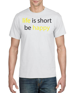 Life Is Short Be Happy Mens Tee T-Shirts