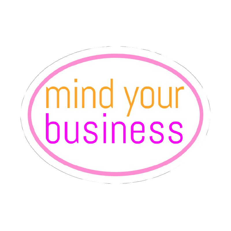 Mind Your Business Vinyl Sticker Stickers & Decals
