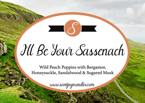 NEW! I'll Be Your Sassenach...Outlander Inspired Soy Candle