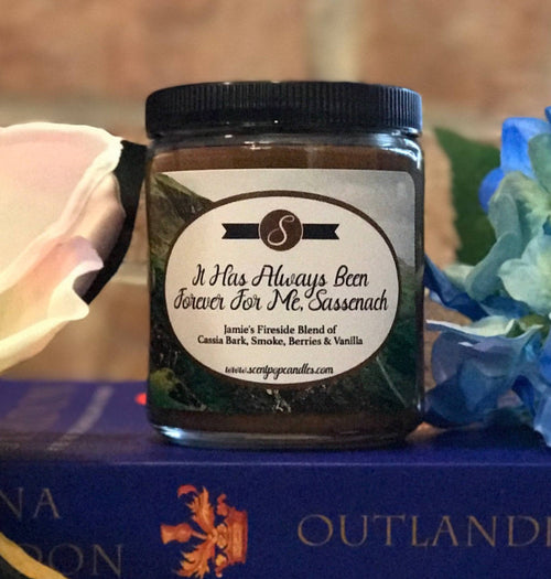 It Has Always Been Forever For Me Sassenach, Outlander Inspired Soy Candle