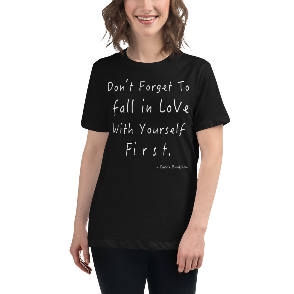 Don't Forget to Fall in love with yourself first Women's Relaxed T-Shirt